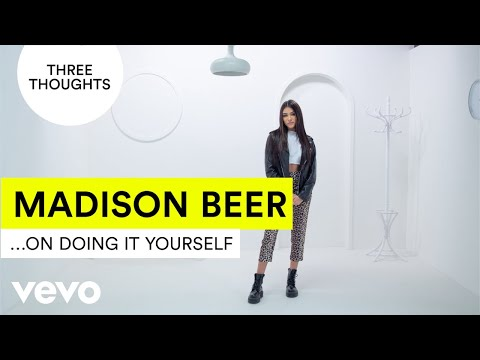 Madison Beer - Three Thoughts on... Doing It Yourself