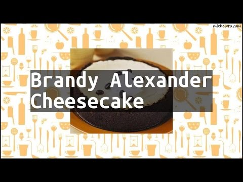 Recipe Brandy Alexander Cheesecake